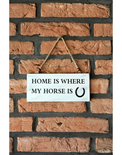 """Wooden Sign """"Home is where my horse is"""""""